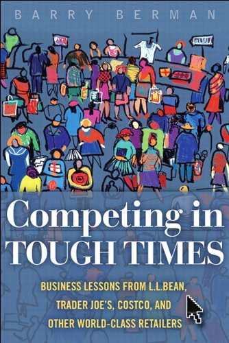 Competing in Tough Times: Business Lessons from L.L.Bean, Trader Joe's, Costco, and Other World-Class Retailers