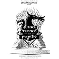 El Juego de Tronos de los Proyectos: 15 Lecciones magistrales sobre Liderazgo y Direccion de...