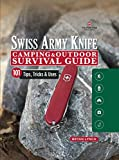 Victorinox Swiss Army Knife Camping & Outdoor Survival Guide: 101 Tips,...