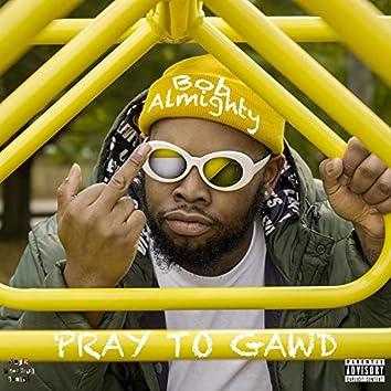 Pray to Gawd