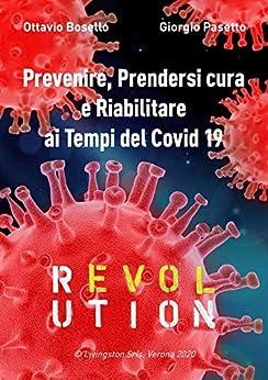 Prevenire, Prendersi cura e Riabilitare ai Tempi del Covid 19: REVOLUTION (costruisci la tua salute Vol. 2) di [Giorgio Pasetto, Ottavio Bosello ]