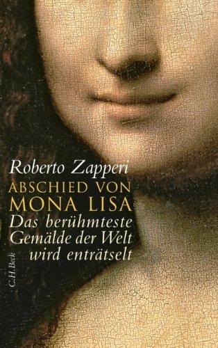Abschied von Mona Lisa: Das berühmteste Gemälde der Welt wird enträtselt by Roberto Zapperi (2010-01-20)