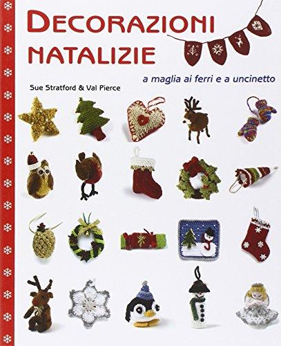 Decorazioni natalizie a maglia ai ferri e a uncinetto. Ediz. illustrata
