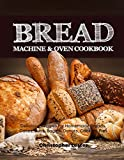 Bread Machine & Oven Cookbook: Delicious Bread Machine Recipes for Homemade Breads, Cakes, Buns,...