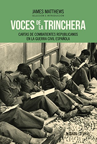 Voces de la trinchera: Cartas de combatientes republicanos en la Guerra Civil española (Alianza Ensayo) eBook: Matthews, James: Amazon.es: Tienda Kindle