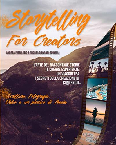 Storytelling for Creators: L'arte del Raccontare Storie e Creare Esperienze: Un Viaggio tra i Segreti della Creazione di Contenuti. Scrittura, Fotografia, Video e un Pizzico di Poesia
