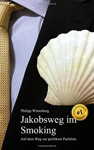 Jakobsweg im Smoking: Auf dem Weg zur perfekten Packliste. Ein Ausrüstungsratgeber. Pilgern mit 3-kg-Rucksack: Bequemer, gesünder, sicherer [Edition ohne Fotos]
