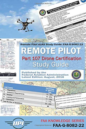 Remote Pilot Small Unmanned Aircraft Systems Study Guide: FAA-G-8082-22: Remote Pilot Part 107 Drone Certification Study Guide - Latest Edition: Aug. 2016 (FAA Knowledge Series)