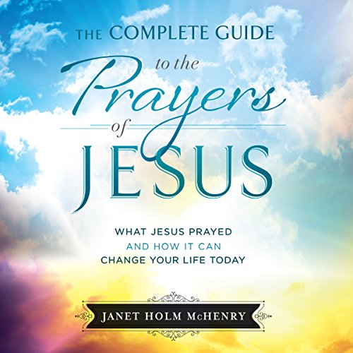 The Complete Guide to the Prayers of Jesus cover art