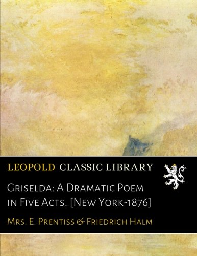 Griselda: A Dramatic Poem in Five Acts. [New York-1876]