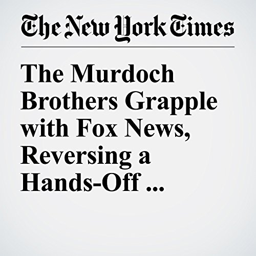 The Murdoch Brothers Grapple with Fox News, Reversing a Hands-Off Approach audiobook cover art