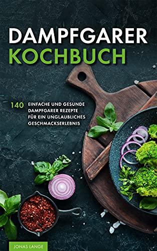 Dampfgarer Kochbuch: 140 einfache und...