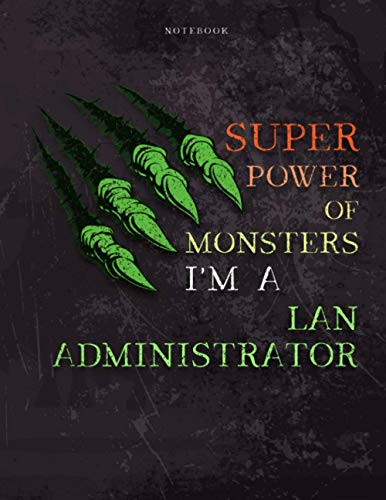Lined Notebook Journal Super Power of Monsters, I\'m A Lan Administrator Job Title Working Cover: Simple, A4, Wedding, Appointment , 21.59 x 27.94 cm, ... Pretty, 8.5 x 11 inch, Over 110 Pages, Daily