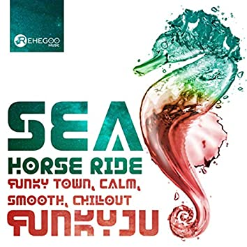 Sea Horse Ride (Funky Town, Calm, Smooth, Chillout)