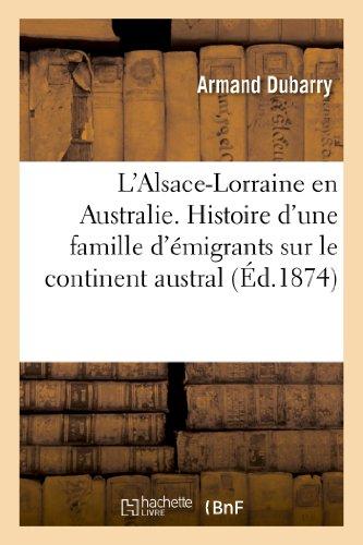 L'Alsace-Lorraine en Australie. Histoire d'une famille d'émigrants sur le continent austral