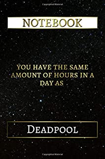 Notebook: You Have The Same Amount Of Hours In A Day As Deadpool, 6x9 Lined Journal - 110 Pages - Soft Cover (Best Designed Journals, Fictional Characters)