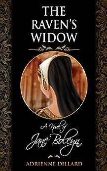 [Adrienne Dillard]のThe Raven's Widow: A novel of Jane Boleyn (English Edition)