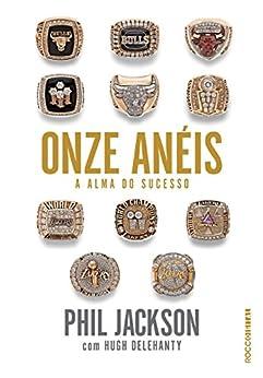 Onze anéis: A alma do sucesso por [Phil Jackson, Hugh Delehanty, Márcia Frazão]