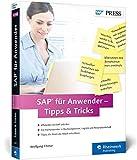 SAP für Anwender – Tipps & Tricks: Best Practices für Einsteiger und Fortgeschrittene: für alle SAP-Module geeignet: Best Practices für Einsteiger und ... geeignet – Ausgabe 2015 (SAP PRESS) - Wolfgang Fitznar