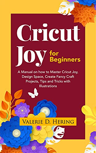 Cricut Joy for Beginners: A Manual on how to Master Cricut Joy, Design Space, Create Fancy Craft Projects, Tips, and Tricks with Illustrations (Cricut Mastery) (English Edition)