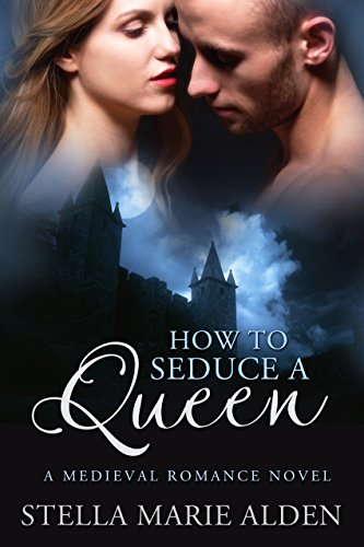 Book: How to Seduce a Queen by Stella Marie Alden
