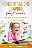 Konzentrationstraining für Kinder: Mit wirksamen Lern- und Konzentrationsübungen sowie Edu Kinesiologie Lernfreude steigern und Aufmerksamkeit erhöhen