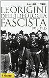 Le origini dell'ideologia fascista (1918-1925) (Storica paperbacks)