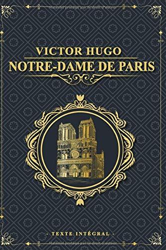 Notre-Dame de Paris - Victor Hugo - Texte intégral: Édition illustrée | Clopin Trouillefou - Claude Frollo - le bossu de notre dame & La Esmeralda | 578 pages Format 15,24 cm x 22,86 cm