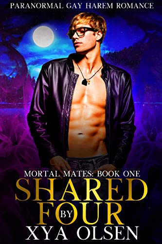 Shared by Four: Mortal Mates (Book One) by [Xya Olsen]