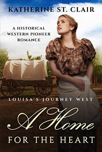 A Home for the Heart Louisa's Journey West: A Historical Western Pioneer Romance by [Katherine St. Clair]