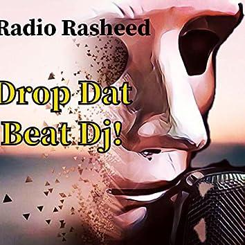 Drop Dat Beat Dj!