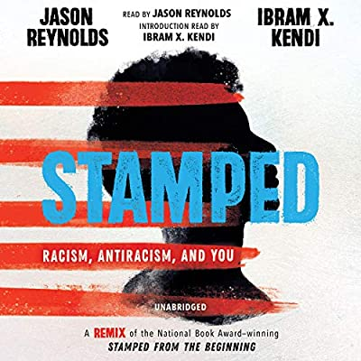 Stamped: Racism, Antiracism, and You by Jason Reynolds and Ibram X. Kendi