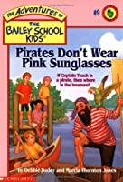 Pirates Don't Wear Pink Sunglasses (Adventures of the Bailey School Kids)
