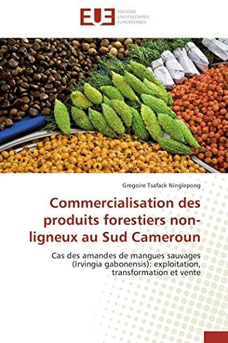 Commercialisation des produits forestiers non-ligneux au Sud Cameroun: Cas des amandes de mangues sauvages (Irvingia gabonensis): exploitation, transformation et vente (Omn.Univ.Europ.)