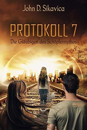 Protokoll 7 - Die Gläubigen des Schöpfermythos: Postapokalyptische Fantasy