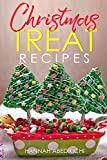 Christmas Treat Recipes: Christmas Cookies, Cakes, Pies, Candies, Fudge, and Other Delicious Holiday Desserts Cookbook