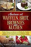 Abnehmen mit Waffeln , Brot, Brownies und Kuchen: 95 leckere Rezepte zum abnehmen . Gewicht reduzieren wie auf Knopfdruck mit der richtigen Ernhrung und trotzdem genieen