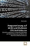 Programmierung auf 64-Bit und Multicore CPU Architekturen: Umstellungskonzept für bestehenden Code von 32-Bit Singlecore auf 64-Bit und Multicore CPU Architekturen
