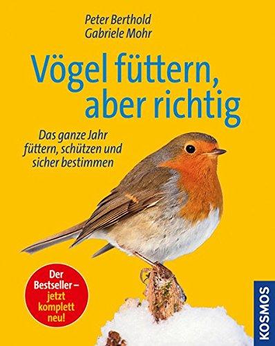 Buchseite und Rezensionen zu 'Vögel füttern, aber richtig: Das ganze Jahr füttern, schützen und sicher bestimmen' von Peter Berthold