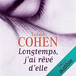 Longtemps, j'ai rêvé d'elle                   De :                                                                                                                                 Thierry Cohen                               Lu par :                                                                                                                                 Arnaud Romain                      Durée : 11 h et 13 min     12 notations     Global 4,7