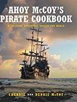Ahoy McCoy's Pirate Cookbook: A Culinary Adventure Around The World