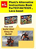 PlusL's Alternative Instruction For 70314&70325,Lava beast: You can build the Lava beast out of your own bricks! (English Edition)