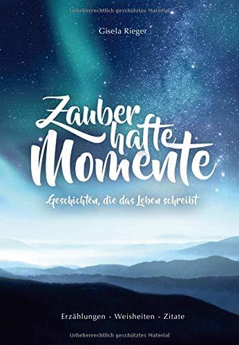Zauberhafte Momente: Geschichten, die das Leben schreibt