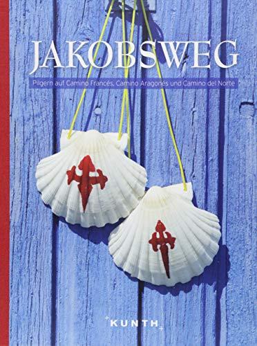 Jakobsweg: Pilgern auf Camino Francés, Camino Aragonés und Camino del Norte (KUNTH Bildband / Nachschlagewerke)