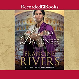 An Echo in the Darkness     The Mark of the Lion, Book 2              By:                                                                                                                                 Francine Rivers                               Narrated by:                                                                                                                                 Richard Ferrone                      Length: 18 hrs and 27 mins     3,070 ratings     Overall 4.8