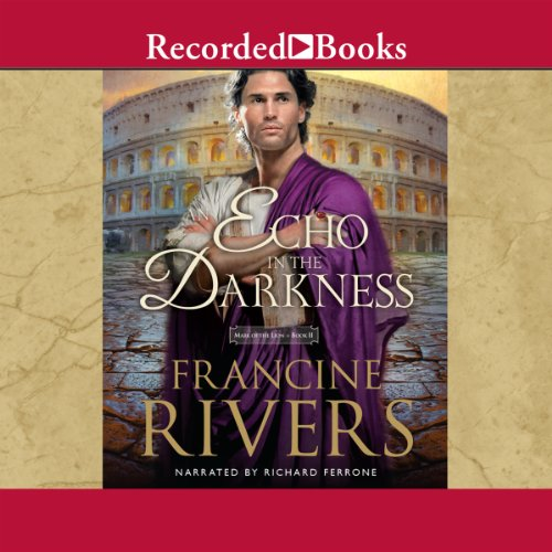 An Echo in the Darkness     The Mark of the Lion, Book 2              By:                                                                                                                                 Francine Rivers                               Narrated by:                                                                                                                                 Richard Ferrone                      Length: 18 hrs and 27 mins     3,123 ratings     Overall 4.8