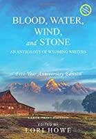 Blood, Water, Wind, and Stone (Large Print, 5-year Anniversary): An Anthology of Wyoming Writers