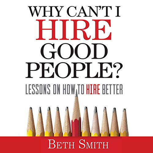 Why Can't I Hire Good People?: Lessons on How to Hire Better audiobook cover art