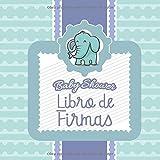 Baby Shower Libro de Firmas: Elefante Bebé - Libro de Invitados Para Baby Shower, Autógrafos, Mensajes Para Los Padres, Deseos Para El Bebé, Álbum de Fotos y Bitácora de Regalos