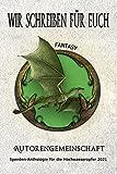 Wir schreiben für Euch: Fantasy: Kurzgeschichten (Spenden-Anthologie für die Hochwasseropfer 2021)
